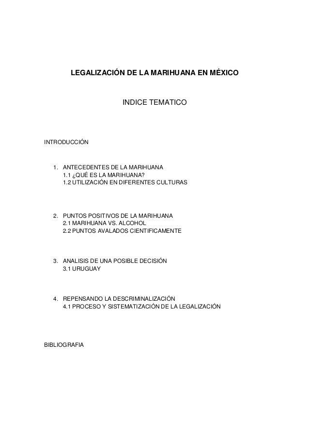 LEGALIZACIÓN DE LA MARIHUANA EN MÉXICOINDICE TEMATICOINTRODUCCIÓN1. ANTECEDENTES DE LA MARIHUANA1.1 ¿QUÉ ES LA MARIHUANA?1...