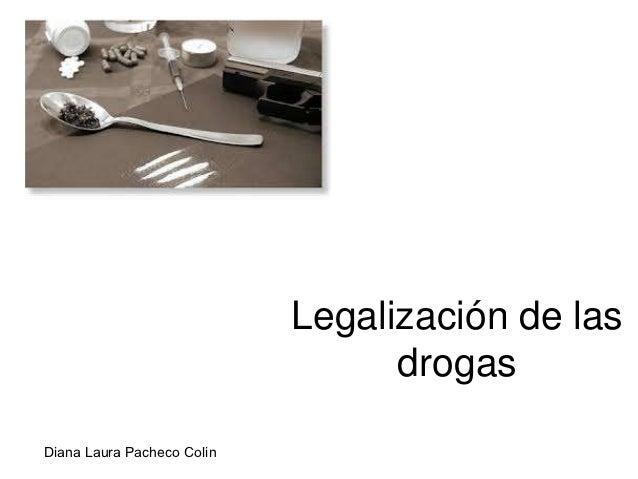 Legalización de las                                  drogasDiana Laura Pacheco Colin