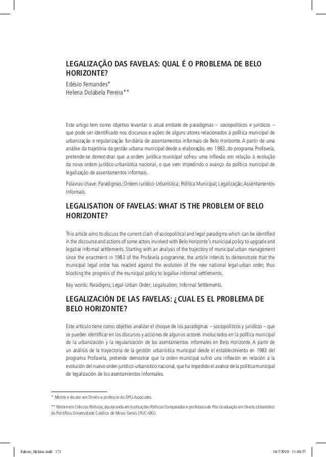 LEGALIZAÇÃO DAS FAVELAS: QUAL É O PROBLEMA DE BELO HORIZONTE? Edésio Fernandes* Helena Dolabela Pereira** Este artigo tem ...
