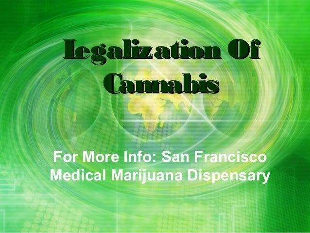 Legalization Of    CannabisFor More Info: San FranciscoMedical Marijuana Dispensary