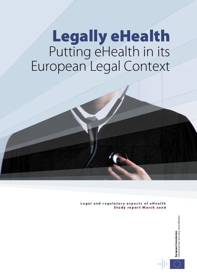 Legally eHealth   Putting eHealth in itsEuropean Legal Context        Legal and regulatory aspects of eHealth             ...