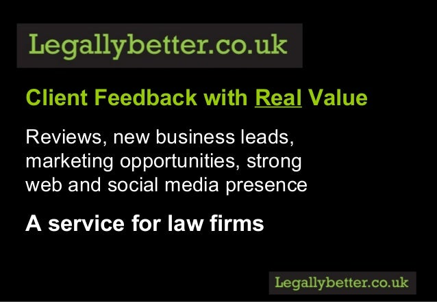 Client Feedback with Real ValueReviews, new business leads,marketing opportunities, strongweb and social media presenceA s...