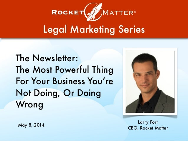Legal Marketing Series The Newsletter: The Most Powerful Thing For Your Business You're Not Doing, Or Doing Wrong Larry Po...