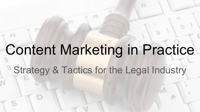 Content Marketing in Practice Strategy & Tactics for the Legal Industry