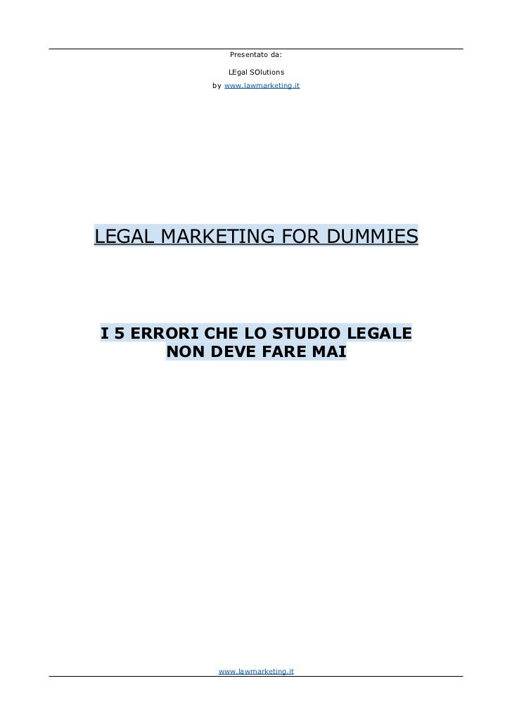 Presentato da:              LEgal SOlutions           by www.lawmarketing.itLEGAL MARKETING FOR DUMMIESI 5 ERRORI CHE LO S...