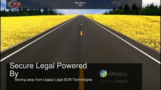 Mike Mahon  CEO  Secure Legal Powered  By  Moving away from Legacy Legal ECM Technologies