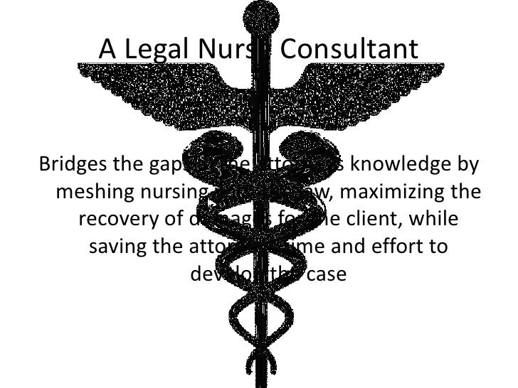legal nursing This exciting program prepares registered nurses and physician's assistants for a career in the legal field as legal nurse consultants building on the medical education and clinical experience of rns and pas, this course provides the rn and pa with fundamental skills necessary to advise law firms.