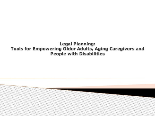 Legal Planning:  Tools for Empowering Older Adults, Aging Caregivers and People with Disabilities