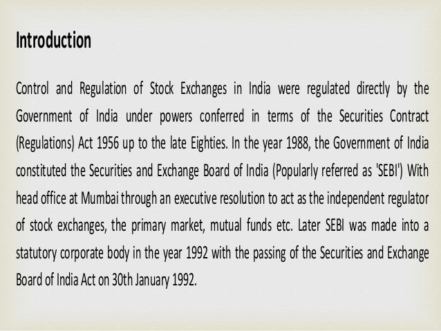 Controlisanimportantfactorforastockexchangetothrive. The Stock Exchange in India are regulated by the securities contracts...
