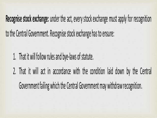 Control by Central Government: under the act, the Central Government has the right to control the stock exchange in the fo...