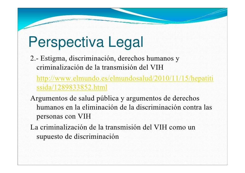 Perspectiva Legal2.- Estigma, discriminación, derechos humanos y  criminalización de la transmisión del VIH  http://www.el...