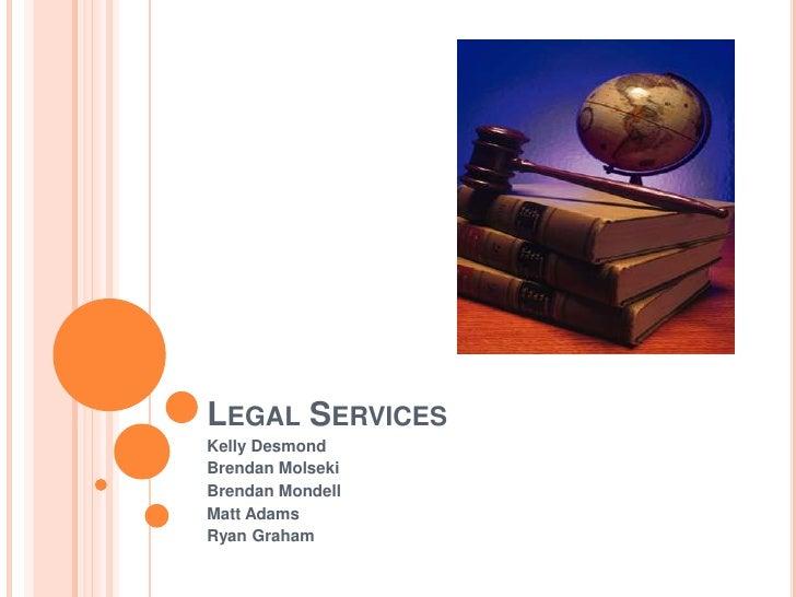 Legal Services<br />Kelly Desmond<br />Brendan Molseki <br />Brendan Mondell<br />Matt Adams<br />Ryan Graham<br />