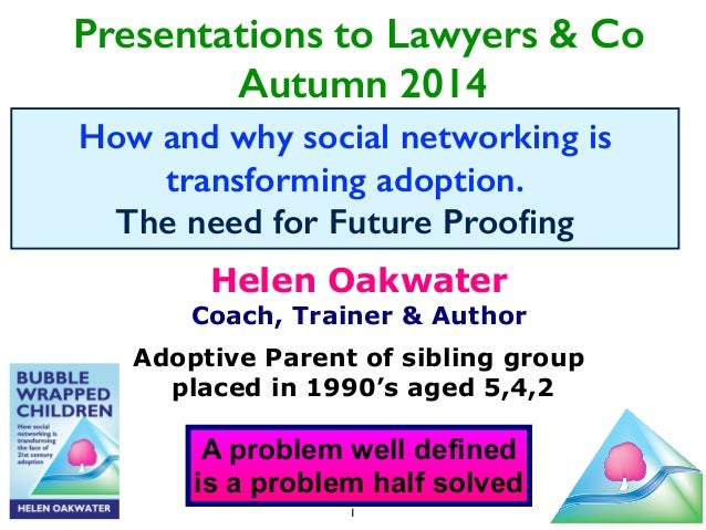 Presentations to Lawyers & Co  Autumn 2014  How and why social networking is  transforming adoption.  The need for Future ...