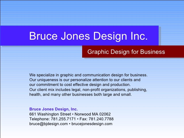 Bruce Jones Design Inc. We specialize in graphic and communication design for business.  Our uniqueness is our personalize...