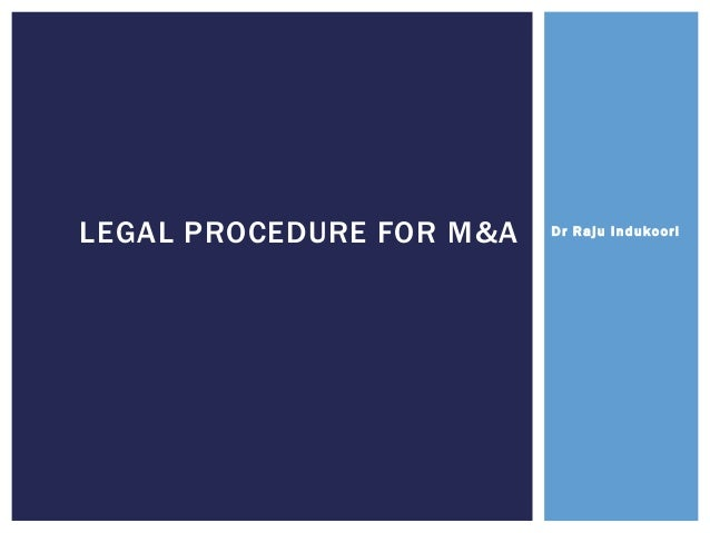 Dr Raju IndukooriLEGAL PROCEDURE FOR M&A