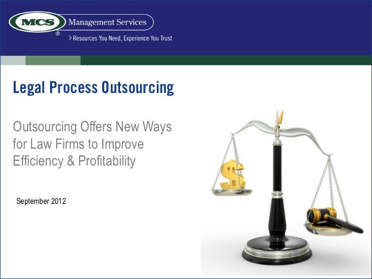 Legal Process OutsourcingOutsourcing Offers New Waysfor Law Firms to ImproveEfficiency & ProfitabilitySeptember 2012