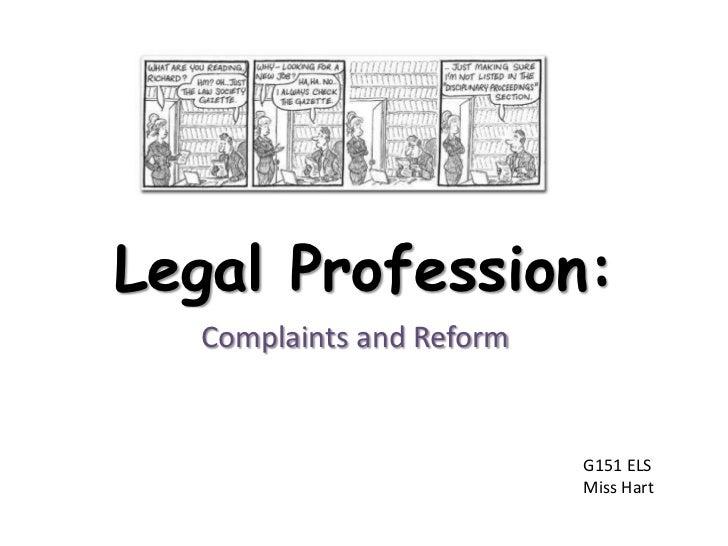Legal Profession:<br />Complaints and Reform<br />G151 ELS<br />Miss Hart<br />