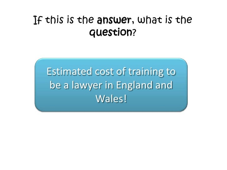 If this is the answer, what is the             question?  Estimated cost of training to   £55,000   be a lawyer in England...