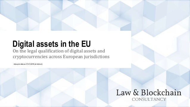 On the legal qualification of digital assets and cryptocurrencies across European jurisdictions Digital assets in the EU d...