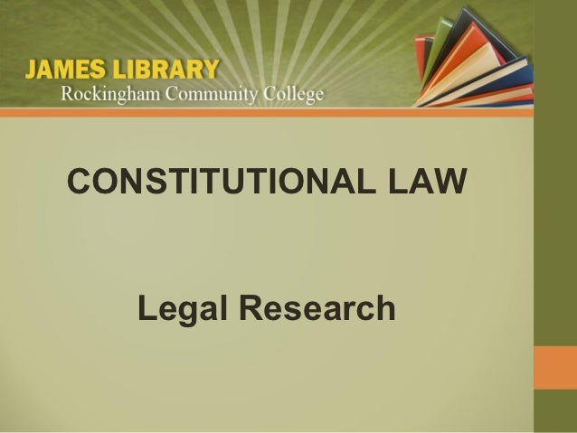 CONSTITUTIONAL LAW   Legal Research