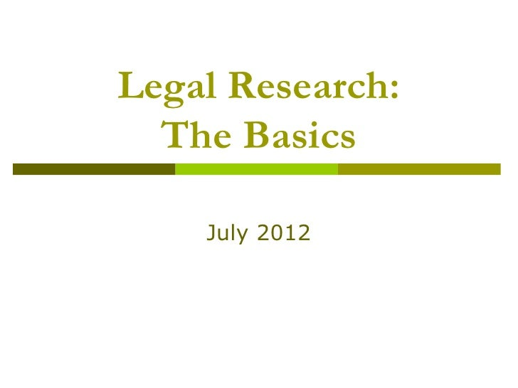 Legal Research:  The Basics    July 2012