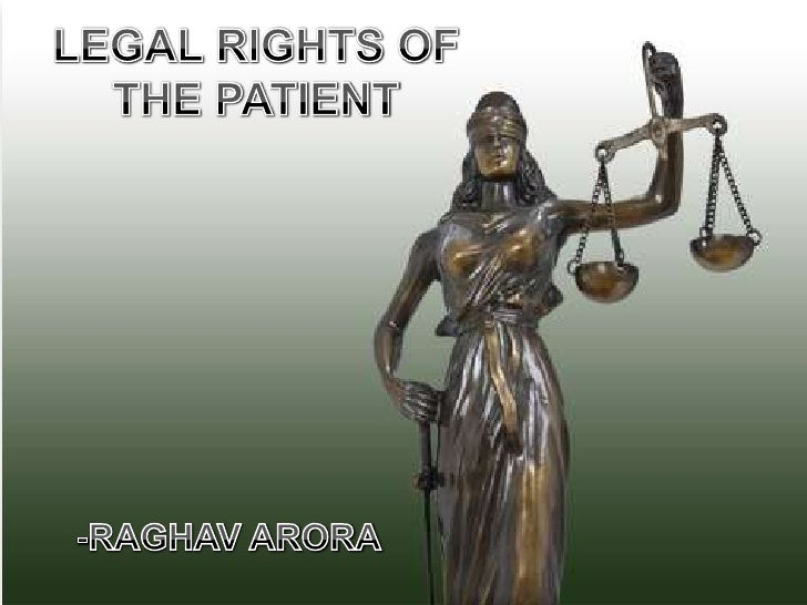 LEGAL RIGHTS OF THE PATIENT<br />-RAGHAV ARORA<br />