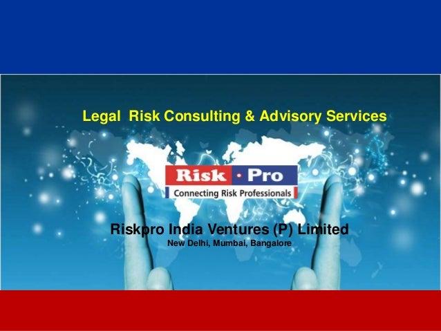 Legal Risk Consulting & Advisory Services   Riskpro India Ventures (P) Limited           New Delhi, Mumbai, Bangalore     ...