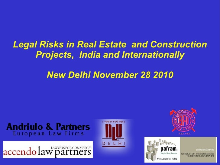 Legal Risks in Real Estate  and Construction Projects,  India and Internationally New Delhi November 28 2010