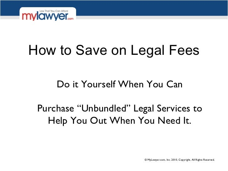 "How to Save on Legal Fees Do it Yourself When You Can Purchase ""Unbundled"" Legal Services to Help You Out When You Need It."