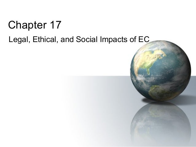 Chapter 17 Legal, Ethical, and Social Impacts of EC