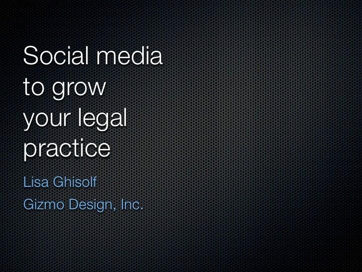 Social mediato growyour legalpracticeLisa GhisolfGizmo Design, Inc.