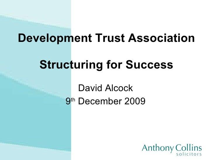 Development Trust Association Structuring for Success David Alcock 9 th  December 2009