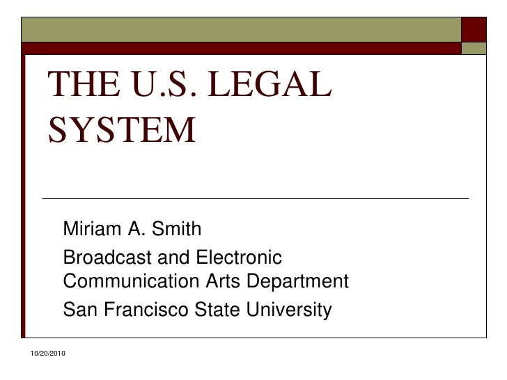 10/20/10<br />THE U.S. LEGAL SYSTEM<br />Miriam A. Smith<br />Broadcast and Electronic Communication Arts Department<br />...