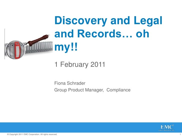 Discovery and Legal and Records… oh my!!<br />1 February 2011<br />Fiona Schrader<br />Group Product Manager,  Compliance<...