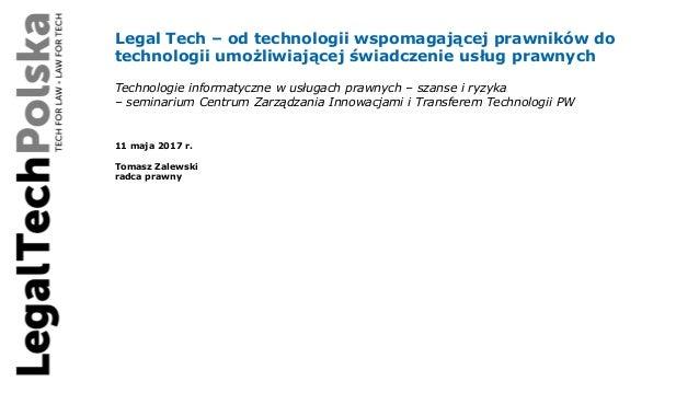 Legal Tech – od technologii wspomagającej prawników do technologii umożliwiającej świadczenie usług prawnych Technologie i...
