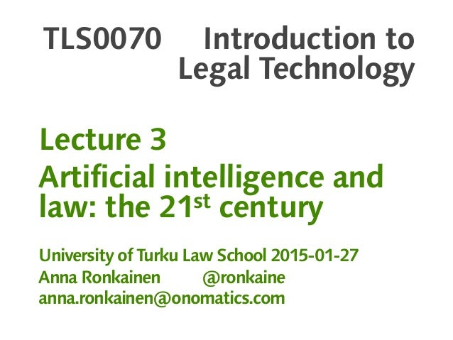 TLS0070 Introduction to Legal Technology Lecture 3 Artificial intelligence and law: the 21st century University of Turku L...