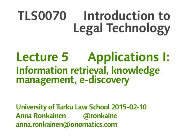 TLS0070 Introduction to Legal Technology Lecture 5 Applications I: Information retrieval, knowledge management, e-discover...