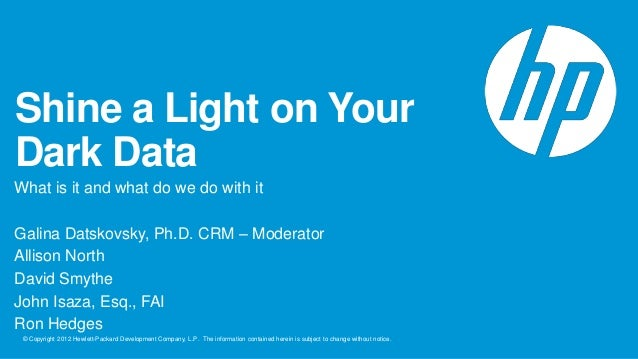 Shine a Light on Your Dark Data What is it and what do we do with it Galina Datskovsky, Ph.D. CRM – Moderator Allison Nort...