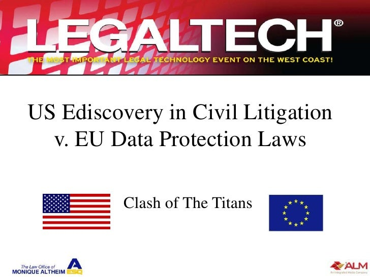 US Ediscovery in Civil Litigation  v. EU Data Protection Laws          Clash of The Titans                                ...