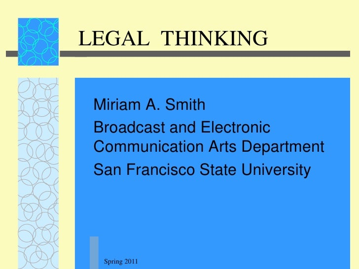Spring 2011<br />LEGAL  THINKING<br />Miriam A. Smith<br />Broadcast and Electronic Communication Arts Department<br />San...