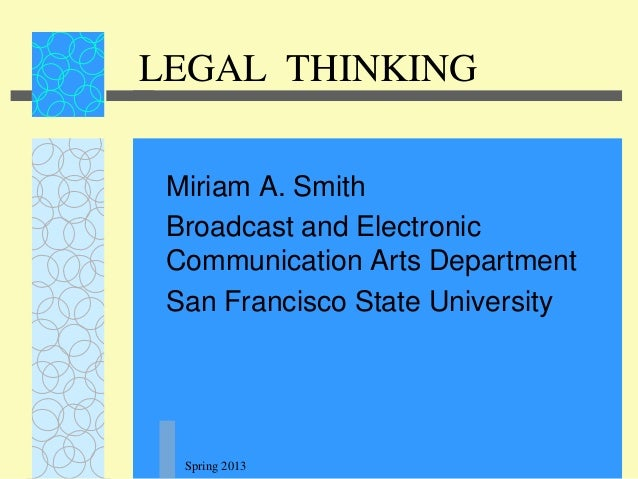 LEGAL THINKING Miriam A. Smith Broadcast and Electronic Communication Arts Department San Francisco State University  Spri...