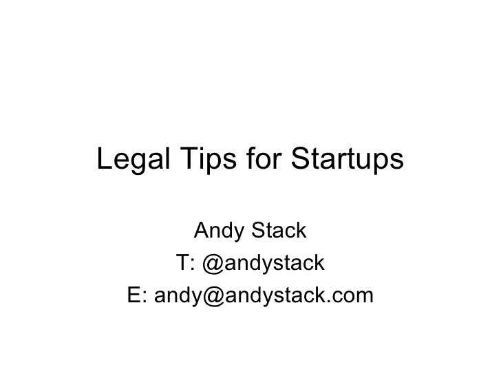 Legal Tips for Startups Andy Stack T: @andystack E: andy@andystack.com
