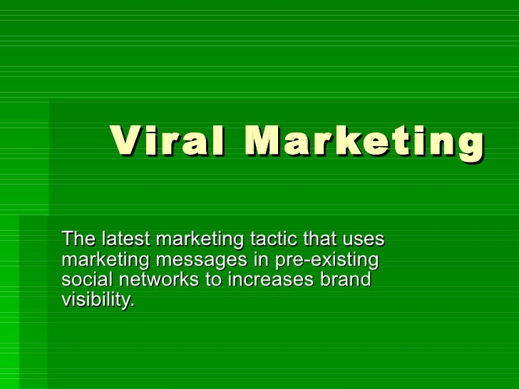 Viral Marketing The latest marketing tactic that uses marketing messages in pre-existing social networks to increases bran...