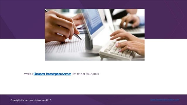 Worlds Cheapest Transcription Service Flat rate at $0.99/min www.forevertranscription.comCopyrights Forevertranscription.c...