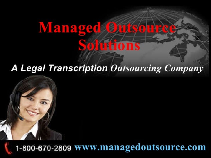 Managed Outsource  Solutions A Legal Transcription  Outsourcing Company www.managedoutsource.com