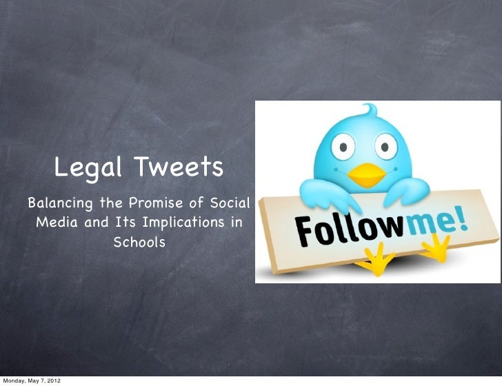 Legal Tweets       Balancing the Promise of Social        Media and Its Implications in                   SchoolsMonday, M...