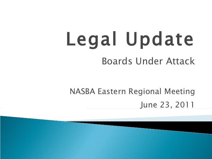 Legal Update Boards Under Attack NASBA Eastern Regional Meeting June 23, 2011