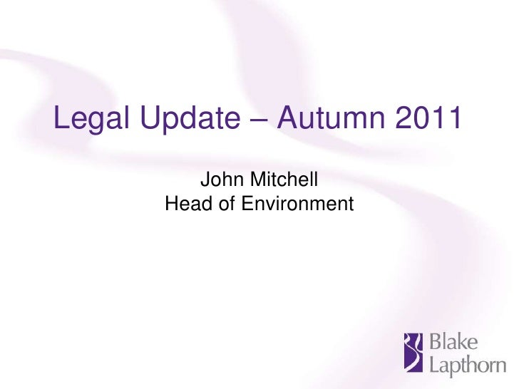 Legal Update – Autumn 2011<br />John Mitchell<br />Head of Environment<br />