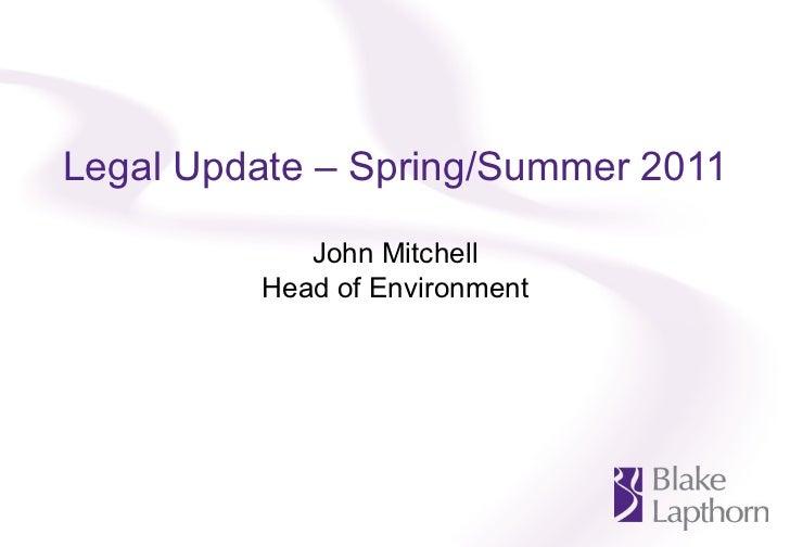 Legal Update – Spring/Summer 2011 John Mitchell Head of Environment