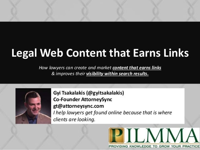 Legal Web Content that Earns Links 1 How lawyers can create and market content that earns links & improves their visibilit...